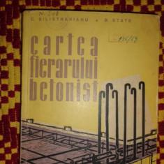 Cartea fierarului betonist an 1958/222pag- Silistrarianu, State - Carti Constructii