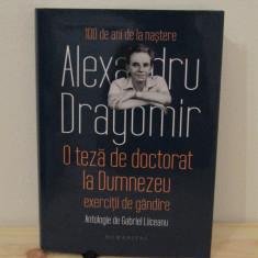 ALEXANDRU DRAGOMIR.O TEZA DE DOCTORAT LA DUMNEZEU - Filosofie