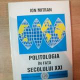 POLITOLOGIA IN FATA SECOLULUI XXI de ION MITRAN, Bucuresti 1997 - Istorie