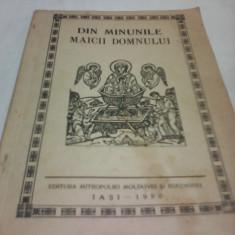 DIN MINUNILE MAICII DOMNULUI EDITURA MITROPOLIEI MOLDOVEI SI BUCOVINEI 1990 - Carti ortodoxe