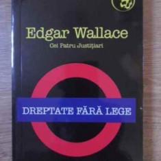 Dreptate Fara Lege - Edgar Wallace, 386670 - Carte politiste