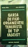 Garda de Fier - Organizație teroristă de tip fascist. 385 pagini, 10 lei