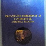 TRATAMENTUL CHIRURGICAL AL CANCERULUI DE AMIGDALA PALATINA , 2002