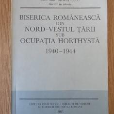 BISERICA ROMANEASCA DIN NORD-VESTUL TARII SUB OCUPATIA HORTHYSTA- MIHAI FATU - Carti Istoria bisericii