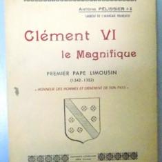 CLEMENT VI LA MAGNIFIQUE, PREMIER PAPE LIMOUSIN, DEDICATIE* - Carti Crestinism
