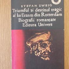 STEFAN ZWEIG- TRIUMFUL SI DESTINUL TRAGIC AL LUI ERASM DIN ROTTERDAM - Biografie