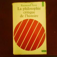 Raymond Aron La philosophie critique de l histoire, Alta editura