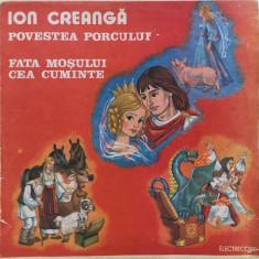 ION CREANGA - POVESTEA PORCULUI. FATA MOSULUI CEA CUMINTE - DISC VINIL - Muzica pentru copii