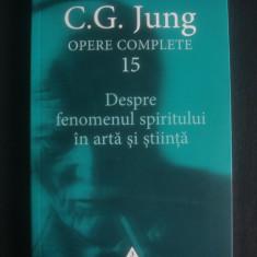 C. G. JUNG - OPERE volumul 15 DESPRE FENOMENUL SPIRITULUI IN ARTA SI STIINTA - Carte Psihologie, Trei