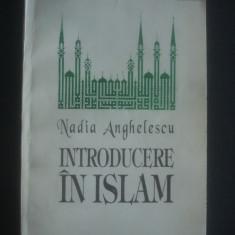 NADIA ANGHELESCU - INTRODUCERE IN ISLAM - Carti Islamism