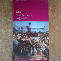 Jean Starobinski - 1789 Emblemele ratiunii