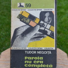 Carte - Parola nu era completa - Tudor Negoita ( Colectia: Sfinx Nr. 59 ) #260 - Roman, Anul publicarii: 1982