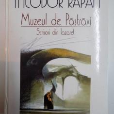 MUZEUL DE PASTRAVI, SCRISORI DIN LAZARET de THEODOR RAPAN 2004 - Roman