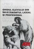 LIMBA SI LITERATURA ROMANA. Ghidul elevului din invatamantul liceal - Savoiu