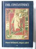 """TIMPUL DARAMARII, TIMPUL ZIDIRII"", Vol. II, Emil Constantinescu, 2002. Noua, Alta editura"
