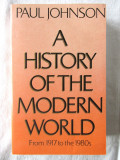 """A HISTORY OF THE MODERN WORLD From 1917 to the 1980s"", Paul Johnson, 1984. Noua"