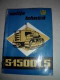 NOTITA TEHNICA A TRACTORULUI S-1500 ANUL 1974