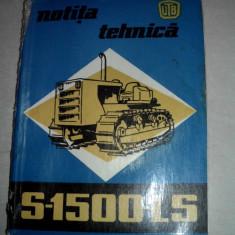 NOTITA TEHNICA A TRACTORULUI S-1500 ANUL 1974 - Carti auto