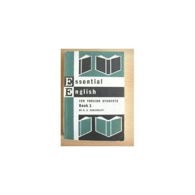 C. E. Eckersley - Essential English for Foreign Students - Book Three