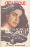 CHIRIL TRICOLICI - PLACERILE JOCULUI