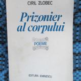 CIRIL ZLOBEC - PRIZONIER AL CORPULUI. POEME (1985 - STARE IMPECABILA!!!) - Carte poezie