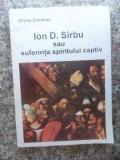 Ion D. Sirbu Sau Suferinta Spiritului Captiv - Elvira Sorohan ,534237