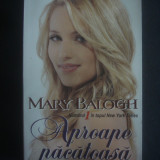 MARY BALOGH - APROAPE PACATOASA