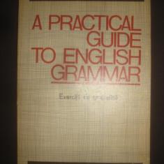 A PRACTICAL GUIDE TO ENGLISH GRAMMAR - EXERCITII DE GRAMATICA ENGLEZA - Curs Limba Engleza Altele
