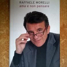 Raffaele Morelli - Ama e non pensare - Carte in italiana