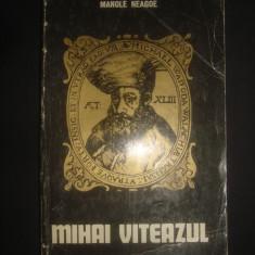 MANOLE NEAGOE - MIHAI VITEAZUL - Carte Istorie
