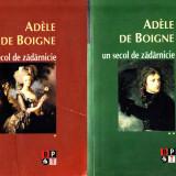 ADELE DE BOIGNE Un secol de zadarnicie - 2 volume - 2006