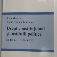 DREPT CONSTITUTIONAL IN INSTITUTII POLITICE - MURARU, TANASESCU VOL 2 EDITIA 13 . - Carte Drept constitutional