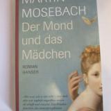 Martin Mosebach - Der Mond und das Mädchen, Alta editura