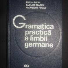 EMILIA SAVIN, BASILIUS ABAGER, A. ROMAN - GRAMATICA PRACTICA A LIMBII GERMANE - Curs Limba Germana Altele