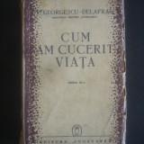 GEORGESCU-DELAFRAS - CUM AM CUCERIT VIATA {1942} - Carte veche