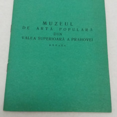 MUZEUL DE ARTĂ POPULARĂ DIN VALEA SUPERIOARĂ A PRAHOVEI* BREAZA/ I. SIMACHE/1970 - Album Muzee
