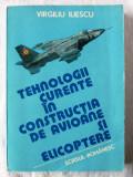 TEHNOLOGII CURENTE IN CONSTRUCTIA DE AVIOANE SI ELICOPTERE - I. V. Iliescu, 1985, Alta editura