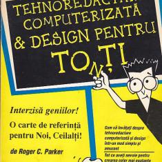 ROGER C. PARKER - TEHNOREDACTARE COMPUTERIZATA & DESIGN PENTRU TOTI - Carte tehnoredactare