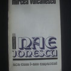 MIRCEA VULCANESCU - NAE IONESCU ASA CUM L-AM CUNOSCUT - Istorie, Humanitas