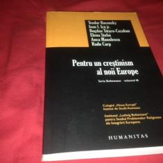 PENTRU UN CRESTINISM AL NOII EUROPE, volum colectiv, introducere Andrei Plesu - Carti Crestinism