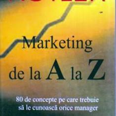 Marketing de la A la Z. 80 de concepte pe care sa - Carte Administratie Publica