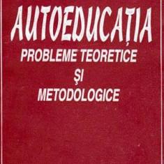 Autoeducatia - probleme teoretice si metodologie - Autor(i): Andrei Barna - Carte Cultura generala
