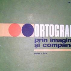 Ortografia prin imagini si comparatii - Partea a treia - Autor(i): Ion