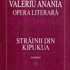 Opera literara - Strainii din Kipukua - roman - Autor(i): Valeriu Anania - Carti Crestinism