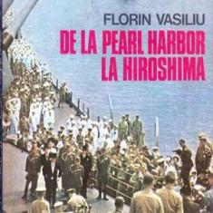 De la Pearl Harbor la Hiroshima - Autor(i): Florin Vasiliu - Istorie