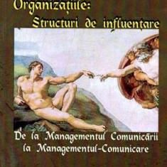Organizatiile: Structuri de influentare - De la Managementul Comunicarii la Managementul-Comunicare - - Carte Administratie Publica
