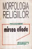 Morfologia religiilor - Prolegomene - Autor(i): Mircea Eliade, Mircea Eliade