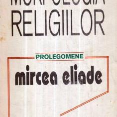 Morfologia religiilor - Prolegomene - Autor(i): Mircea Eliade - Filosofie