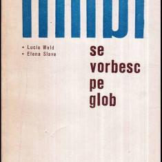 Ce limbi se vorbesc pe glob - Autor(i): Lucia Wald, Elena Slave - Carte traditii populare