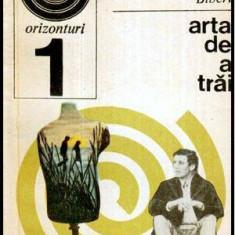 Arta de a trai - Autor(i): Ion Biberi - Carte Psihologie